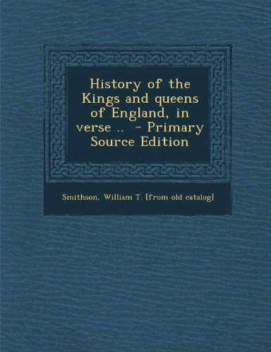 History of the Kings and queens of England, in verse ..