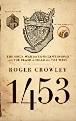 1453: The Holy War for Constantinople and the Clash of Islam and the West by Crowley, Roger Reprint Edition [Paperback(2006)]