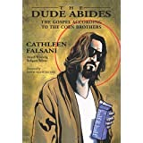 The Dude Abides: The Gospel According to the Coen Brothers ~ Cathleen Falsani