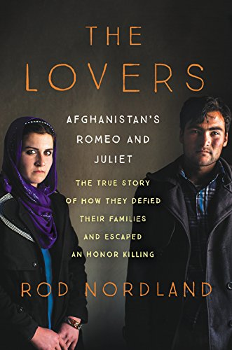 Image for The Lovers: Afghanistan's Romeo and Juliet, the True Story of How They Defied Their Families and Escaped an Honor Killing