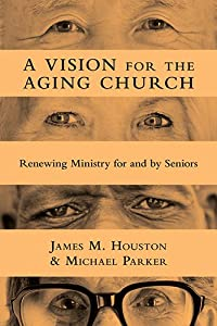 A Vision for the Aging Church: Reing Ministry for and by Seniors by IVP Academic