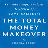 The Total Money Makeover, by Dave Ramsey: Key Takeaways, Analysis, & Review: A Proven Plan for Financial Fitness