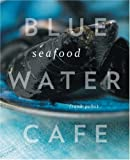 img - for Blue Water Cafe Seafood Cookbook book / textbook / text book