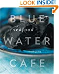 Blue Water Cafe Seafood Cookbook