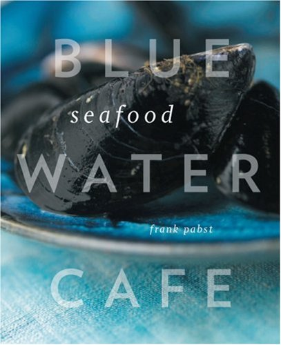 Blue Water Cafe Seafood Cookbook by Frank Pabst, Yoshihiro Tabo, Jim Tobler