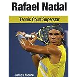 Rafael Nadal: Tennis Court Superstar