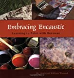 img - for Embracing Encaustic: Learning to Paint with Beeswax book / textbook / text book