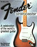img - for The Story of the Fender Stratocaster: A Celebration of the World's Greatest Guitar book / textbook / text book
