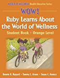 img - for Wow! Ruby Learns About World of Wellness:Stdnt Bk-Ornge Lvl-Paper: Student Book (World of Wellness Health Education Series) book / textbook / text book