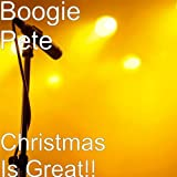 Christmas Is Great!!by Boogie Pete