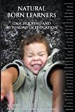 Natural Born Learners: Unschooling and Autonomy in Education. (English Edition)
