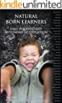 Natural Born Learners: Unschooling an...
