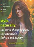 Style, Naturally: The Savvy Shopping Guide to Sustainable Fashion and Beauty