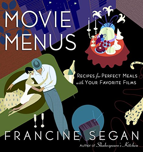 Movie Menus: Recipes for Perfect Meals with Your Favorite Films by Francine Segan