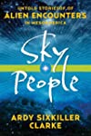 Sky People: Untold Stories of Alien E...