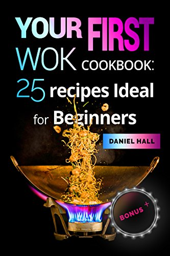 Your first WOK.Cookbook: 25 recipes ideal for beginners. by Daniel Hall