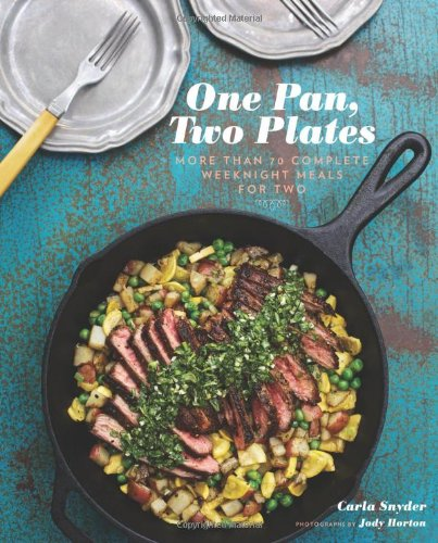 One Pan, Two Plates: More Than 70 Complete Weeknight Meals for Two by Carla Snyder