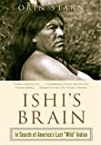 img - for Ishi's Brain: In Search of Americas Last