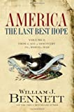 America: The Last Best Hope, Grades 6-12, Vol. 1: From the Age of Discover to a World at War, 1492-1914 (0547430078) by Bennett, William J.