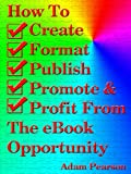 img - for How To Create, Format, Publish. Promote & Profit From The eBook Opportunity book / textbook / text book