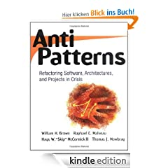 AntiPatterns: Refactoring Software, Architectures, and Projects in Crisis: Refactoring Software, Architecture and Projects in Crisis
