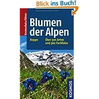 Blumen der Alpen: Über 500 Arten und 500 Farbfotos: Über 500 Arten und 500 Fotos