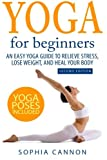 Yoga For Beginners: An Easy Yoga Guide To Relieve Stress, Lose Weight, And Heal Your Body