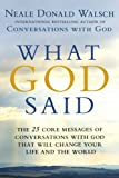 What God Said: The 25 Core Messages of Conversations with God That Will Change Your Life and the World