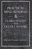 Practical Mind Reading & Clairvoyance and Occult Powers