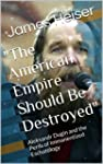 """The American Empire Should Be Destro..."