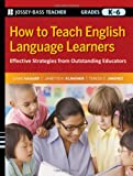 img - for How to Teach English Language Learners: Effective Strategies from Outstanding Educators, Grades K-6 (Jossey-Bass Teacher) book / textbook / text book
