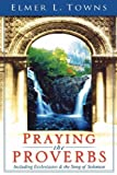 Praying the Proverbs (Praying the Scriptures (Destiny Images)) (0768423163) by Towns, Elmer L.