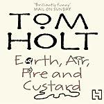 Earth, Air, Fire and Custard | Tom Holt