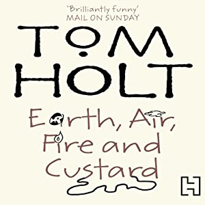 Earth, Air, Fire and Custard | [Tom Holt]