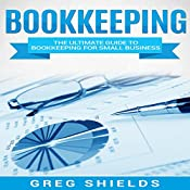 Bookkeeping: The Ultimate Guide to Bookkeeping for Small Business (Learn Bookkeeping Basics) | [Greg Shields]