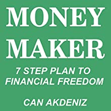 Money Maker: Seven Step Plan to Financial Freedom (       UNABRIDGED) by Can Akdeniz Narrated by John Eastman