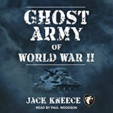 Ghost Army of World War II | Livre audio Auteur(s) : Jack Kneece Narrateur(s) : Paul Woodson