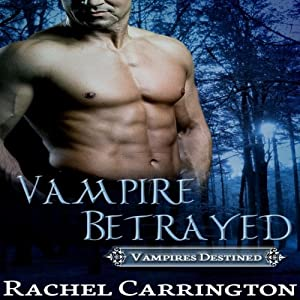 Vampire Betrayed: Vampires Destined, Book 3 | [Rachel Carrington]