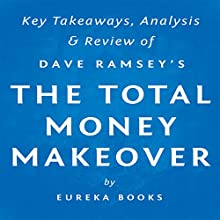 The Total Money Makeover, by Dave Ramsey: Key Takeaways, Analysis, & Review: A Proven Plan for Financial Fitness (       UNABRIDGED) by  Eureka Books Narrated by Sean Patrick Hopkins