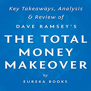 The Total Money Makeover, by Dave Ramsey: Key Takeaways, Analysis, & Review Audiobook