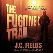 The Fugitive's Trail: Sean Kruger, Book 1 Audiobook by J.C. Fields Narrated by Paul J. McSorley