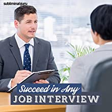 Succeed in Any Job Interview: Get the Job You Want with Subliminal Messages Discours Auteur(s) :  Subliminal Guru Narrateur(s) :  Subliminal Guru