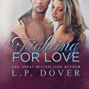 Fighting for Love: A Second Chances Standalone Audiobook by L.P. Dover Narrated by Callie Dalton