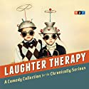 NPR Laughter Therapy: A Comedy Collection for the Chronically Serious  by NPR Narrated by Peter Sagal