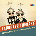 NPR Laughter Therapy: A Comedy Collection for the Chronically Serious |  NPR