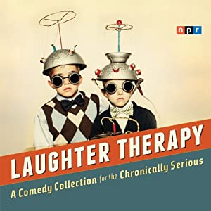 NPR Laughter Therapy: A Comedy Collection for the Chronically Serious | [NPR]