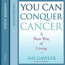 You Can Conquer Cancer: The Ground-Breaking Self-Help Manual Including Nutrition, Meditation and Lifestyle Management Techniques | Livre audio Auteur(s) : Ian Gawler Narrateur(s) : Tim Bruce