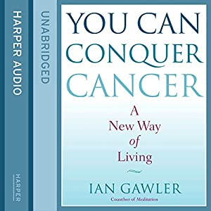 You Can Conquer Cancer: The Ground-Breaking Self-Help Manual Including Nutrition, Meditation and Lifestyle Management Techniques Audiobook