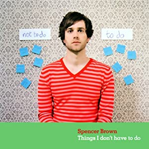 Things I Don't Have to Do | [Spencer Brown]