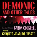 Demonic and Other Tales: The Short Fiction of Garon Cockrell Audiobook by Garon Cockrell Narrated by Chiquito Joaquim Crasto